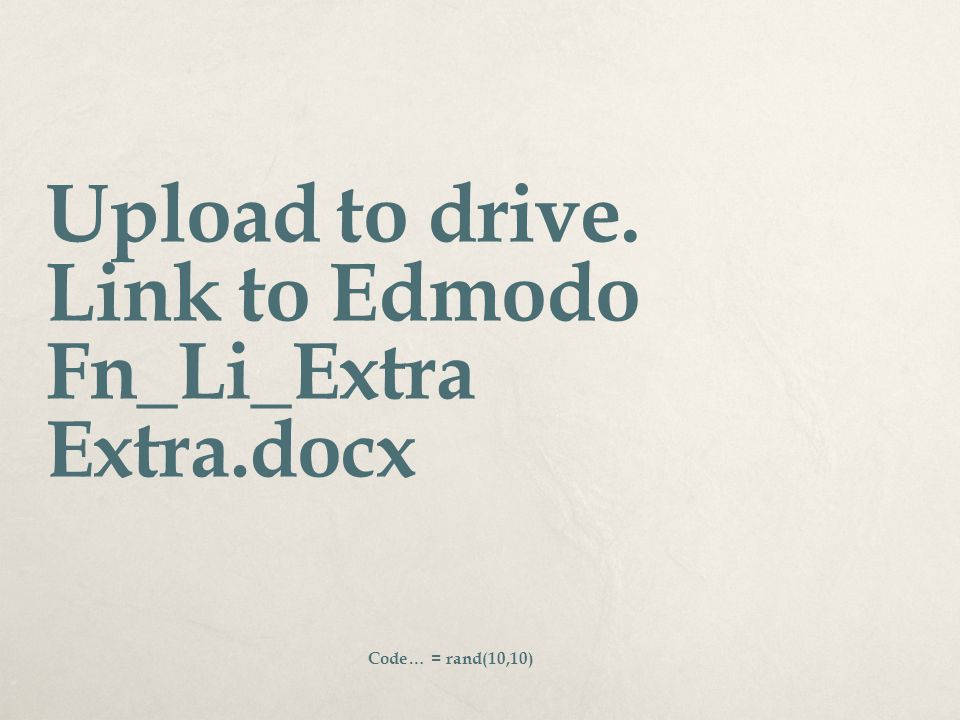 Upload to drive. Link to Edmodo Fn_Li_Extra Extra.docx Code… = rand(10,10)