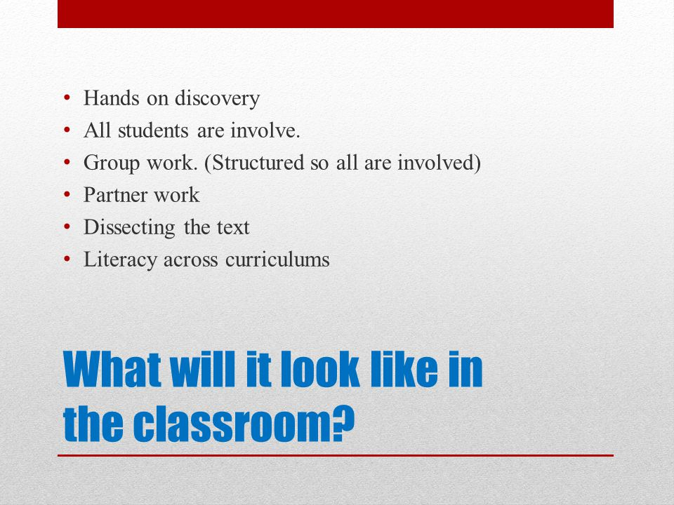 What will it look like in the classroom. Hands on discovery All students are involve.