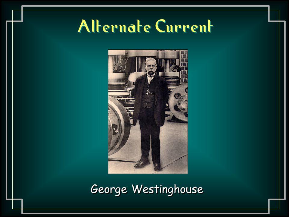 Alternate Current George Westinghouse