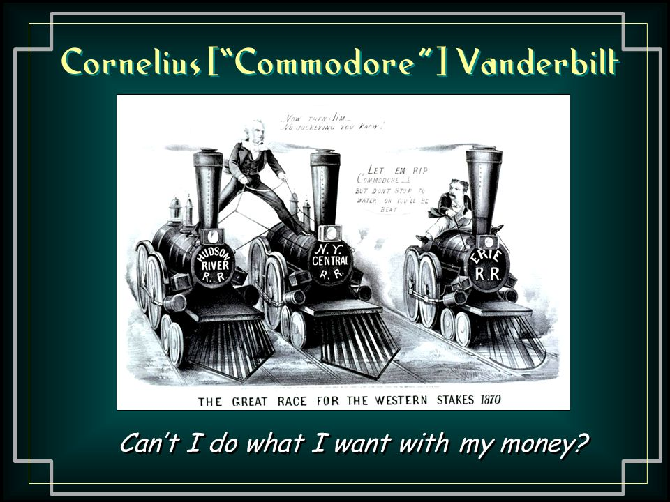 "Cornelius [""Commodore""] Vanderbilt Can't I do what I want with my money?"