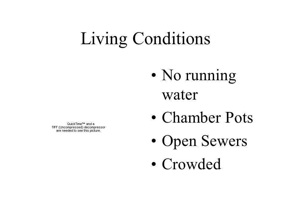 Living Conditions No running water Chamber Pots Open Sewers Crowded