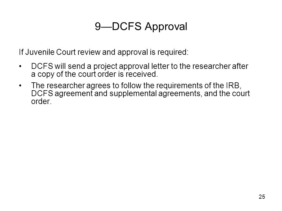 25 If Juvenile Court review and approval is required: DCFS will send a project approval letter to the researcher after a copy of the court order is re
