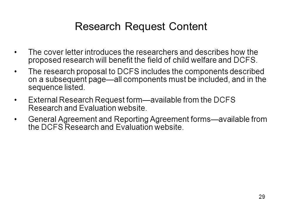 29 Research Request Content The cover letter introduces the researchers and describes how the proposed research will benefit the field of child welfar