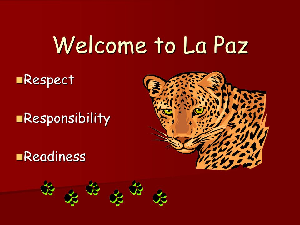 Welcome to La Paz Respect Respect Responsibility Responsibility Readiness Readiness