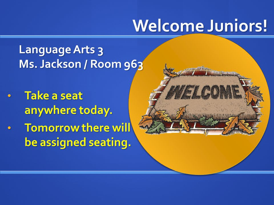 Language Arts 3 Ms. Jackson / Room 963 Take a seat anywhere today.