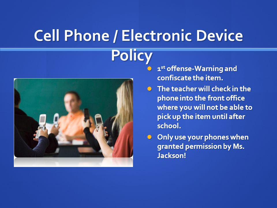Cell Phone / Electronic Device Policy 1 st offense-Warning and confiscate the item.