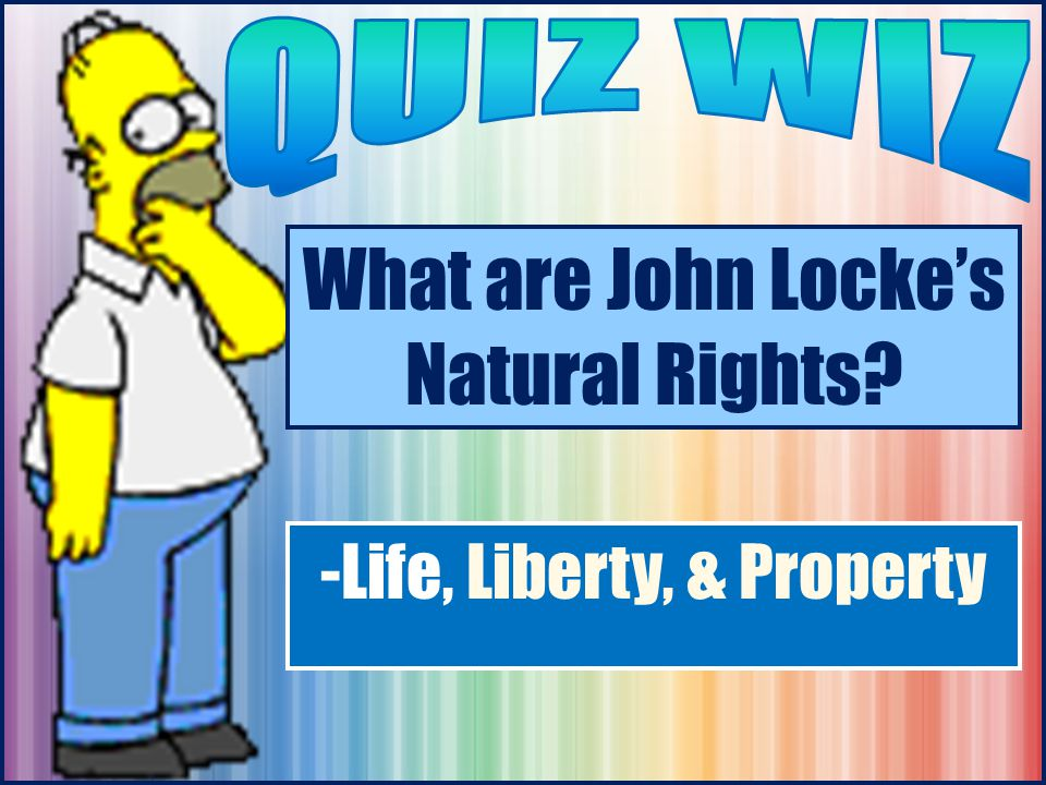 What are John Locke's Natural Rights -Life, Liberty, & Property