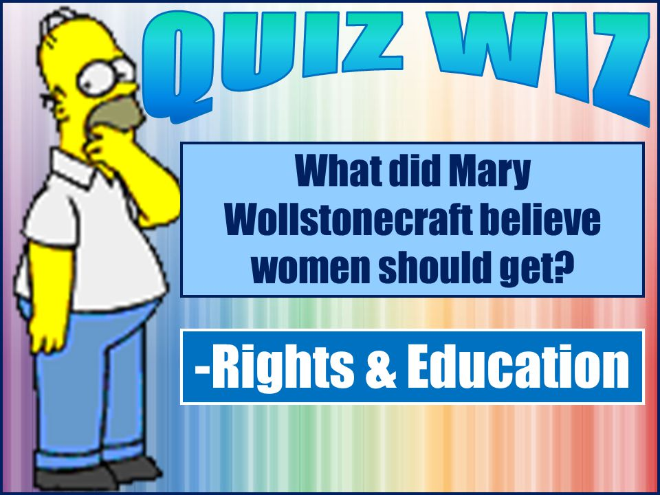 What did Mary Wollstonecraft believe women should get -Rights & Education