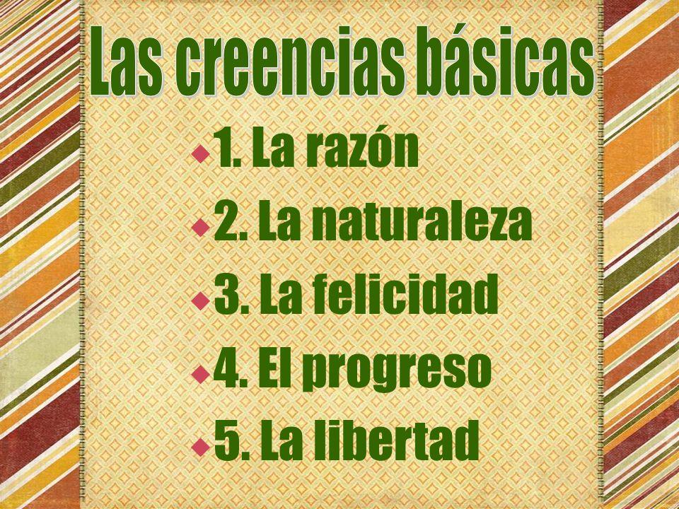  1. La razón  2. La naturaleza  3. La felicidad  4. El progreso  5. La libertad