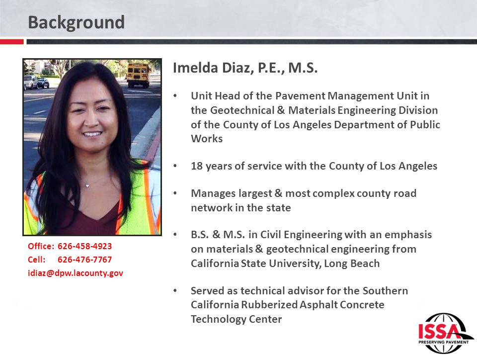 Background Office: 626-458-4923 Cell:626-476-7767 idiaz@dpw.lacounty.gov Imelda Diaz, P.E., M.S. Unit Head of the Pavement Management Unit in the Geot