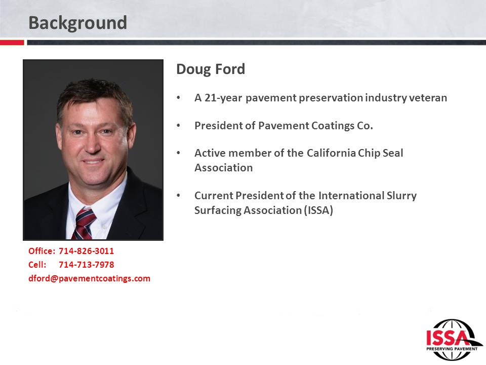 Background Doug Ford A 21-year pavement preservation industry veteran President of Pavement Coatings Co.