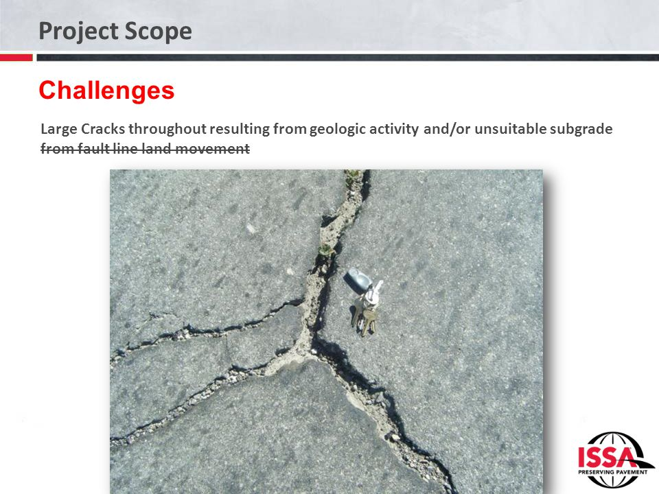Project Scope Challenges Large Cracks throughout resulting from geologic activity and/or unsuitable subgrade from fault line land movement