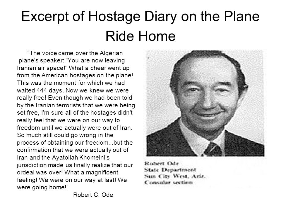 Excerpt of Hostage Diary on the Plane Ride Home The voice came over the Algerian plane s speaker: You are now leaving Iranian air space! What a cheer went up from the American hostages on the plane.