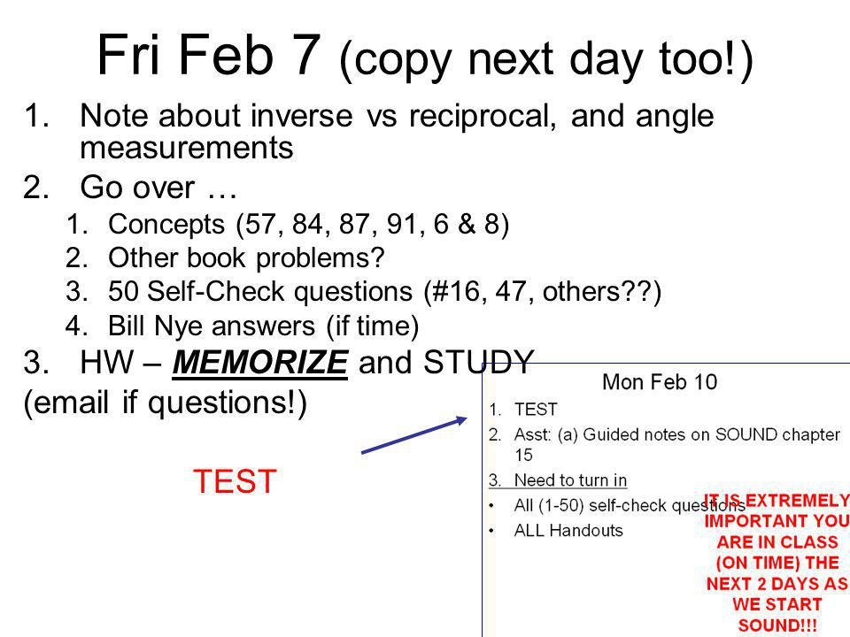 Fri Feb 7 (copy next day too!) 1.Note about inverse vs reciprocal, and angle measurements 2.Go over … 1.Concepts (57, 84, 87, 91, 6 & 8) 2.Other book