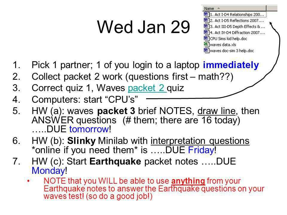 Thursday Jan 30 1.1 partner logs in immediately 2.Turn in packet 3 work (questions first.