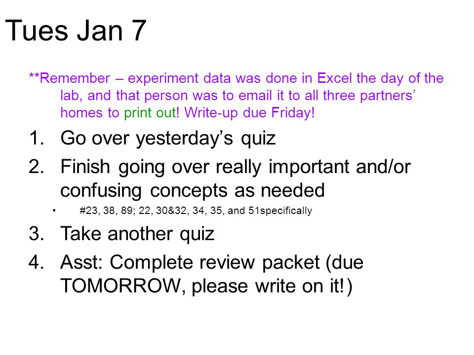 Tues Jan 7 **Remember – experiment data was done in Excel the day of the lab, and that person was to email it to all three partners' homes to print ou