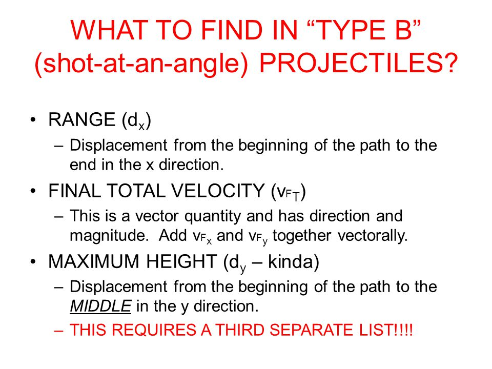 """WHAT TO FIND IN """"TYPE B"""" (shot-at-an-angle) PROJECTILES? RANGE (d x ) –Displacement from the beginning of the path to the end in the x direction. FINA"""