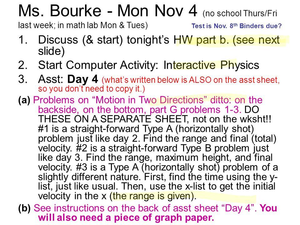 Ms. Bourke - Mon Nov 4 (no school Thurs/Fri last week; in math lab Mon & Tues) 1.Discuss (& start) tonight's HW part b. (see next slide) 2.Start Compu
