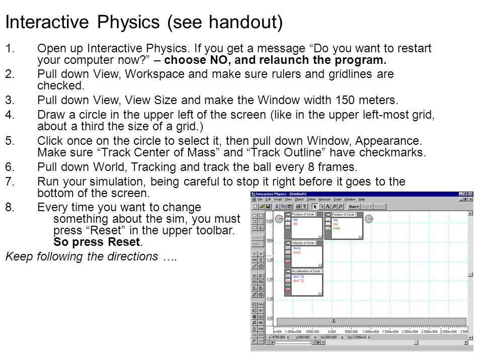 """Interactive Physics (see handout) 1.Open up Interactive Physics. If you get a message """"Do you want to restart your computer now?"""" – choose NO, and rel"""