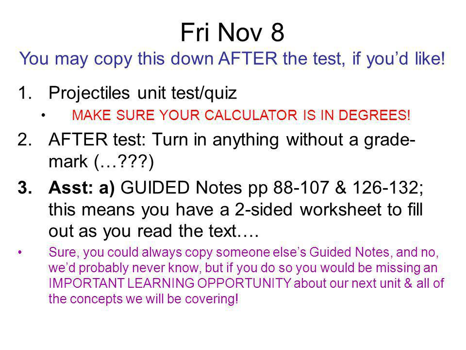 Fri Nov 8 You may copy this down AFTER the test, if you'd like.