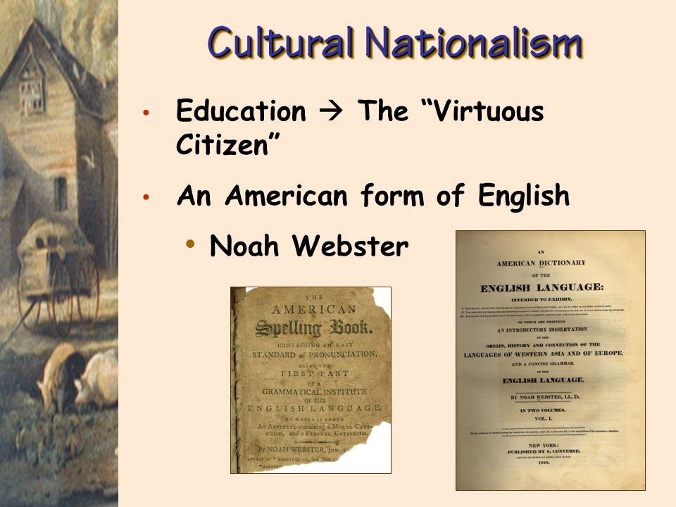 Cultural Nationalism Education  The Virtuous Citizen An American form of English Noah Webster