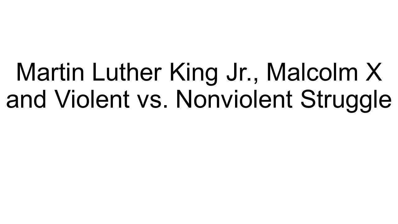 Martin Luther King Jr., Malcolm X and Violent vs. Nonviolent Struggle