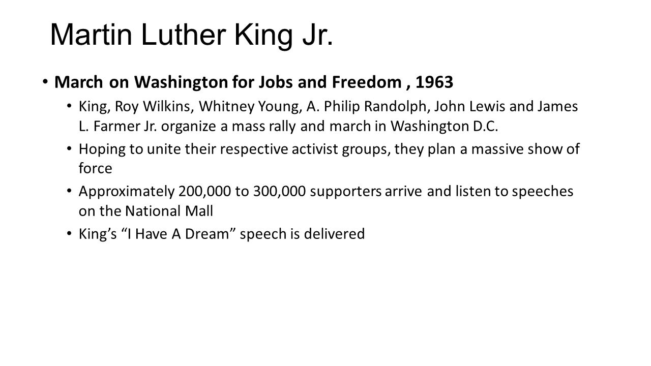 March on Washington for Jobs and Freedom, 1963 King, Roy Wilkins, Whitney Young, A. Philip Randolph, John Lewis and James L. Farmer Jr. organize a mas