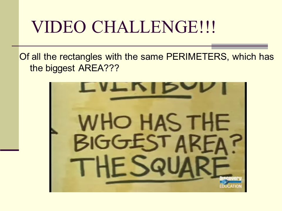 VIDEO CHALLENGE!!! Of all the rectangles with the same PERIMETERS, which has the biggest AREA???