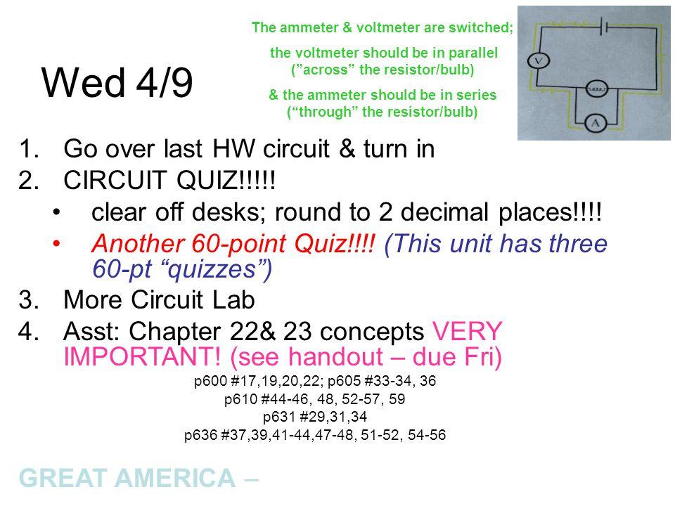 Wed 4/9 1.Go over last HW circuit & turn in 2.CIRCUIT QUIZ!!!!.