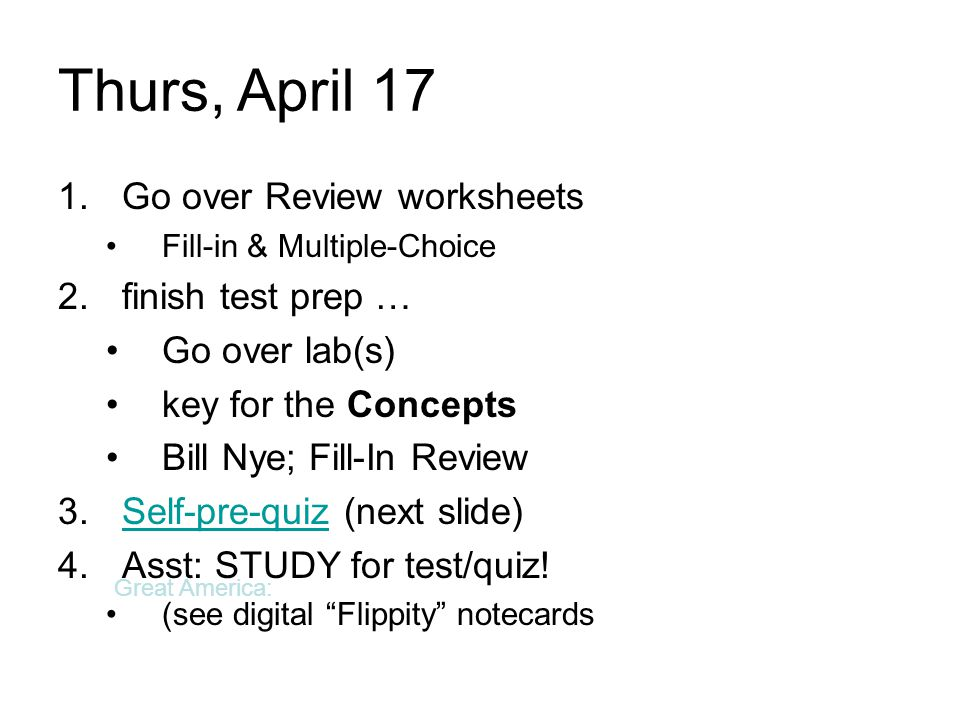 Thurs, April 17 1.Go over Review worksheets Fill-in & Multiple-Choice 2.finish test prep … Go over lab(s) key for the Concepts Bill Nye; Fill-In Revie