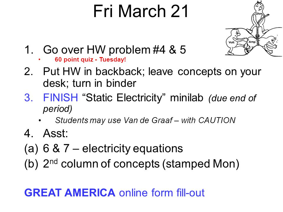 Fri March 21 1.Go over HW problem #4 & 5 60 point quiz - Tuesday.