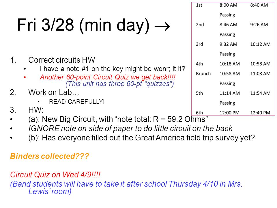Fri 3/28 (min day)  1.Correct circuits HW I have a note #1 on the key might be wonr; it it.