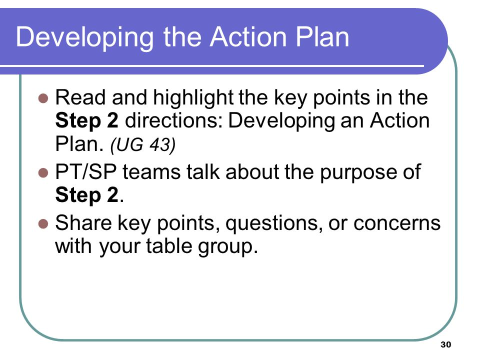 30 Developing the Action Plan Read and highlight the key points in the Step 2 directions: Developing an Action Plan.