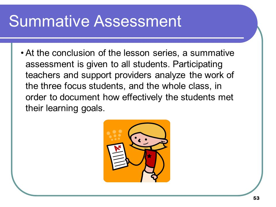 53 Summative Assessment At the conclusion of the lesson series, a summative assessment is given to all students.