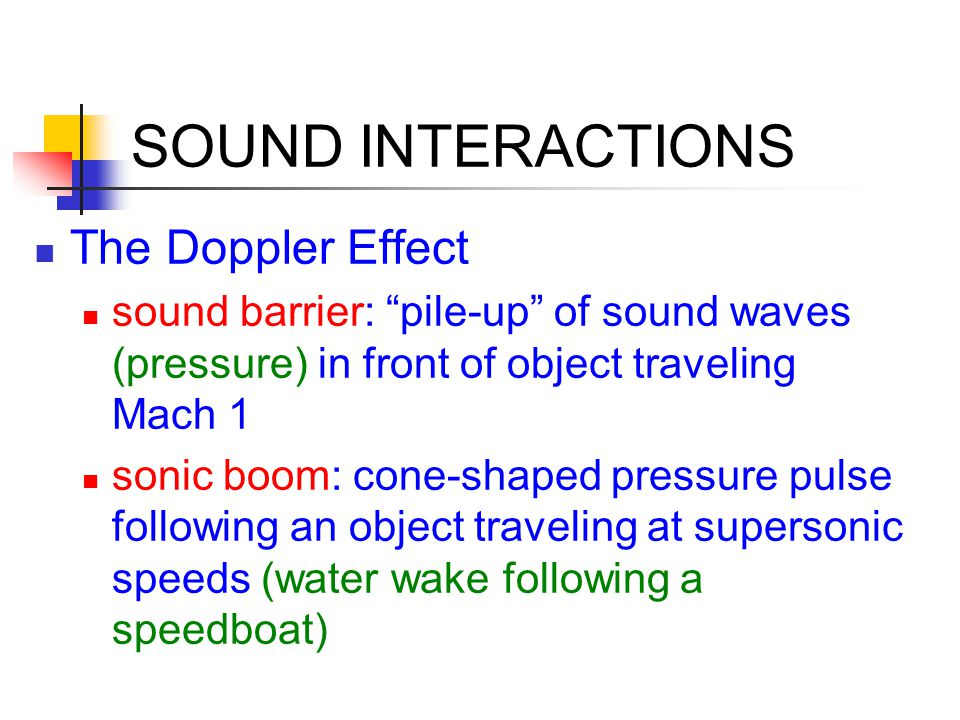 """The Doppler Effect sound barrier: """"pile-up"""" of sound waves (pressure) in front of object traveling Mach 1 sonic boom: cone-shaped pressure pulse follo"""
