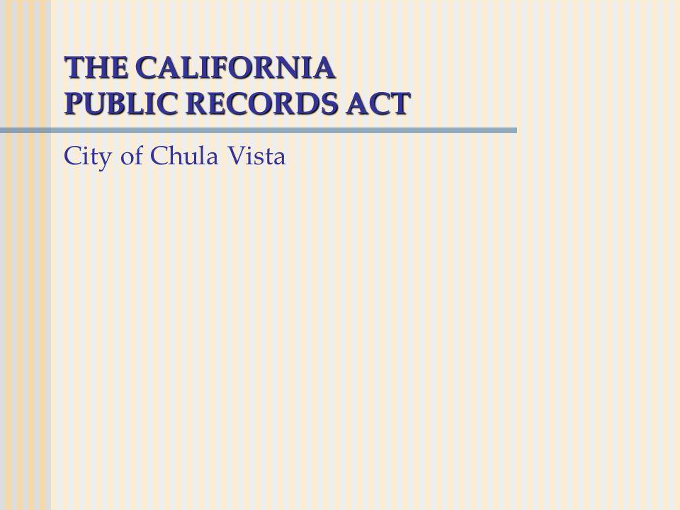 THE CALIFORNIA PUBLIC RECORDS ACT City of Chula Vista