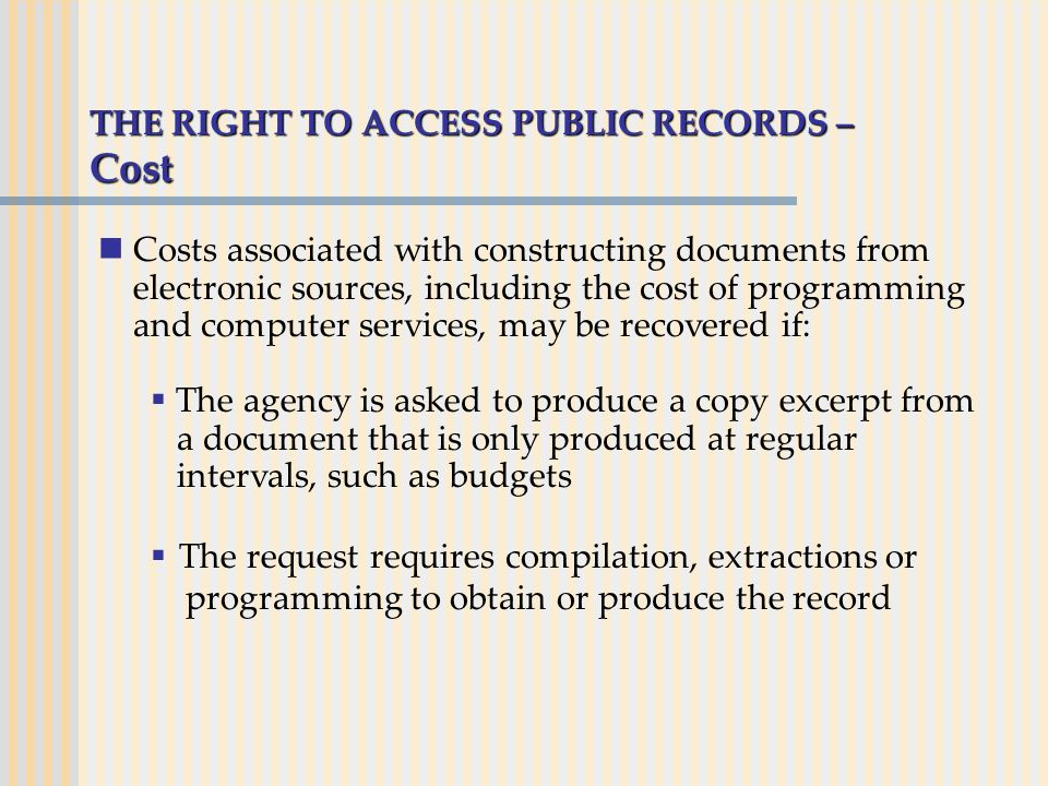 THE RIGHT TO ACCESS PUBLIC RECORDS – Cost Costs associated with constructing documents from electronic sources, including the cost of programming and