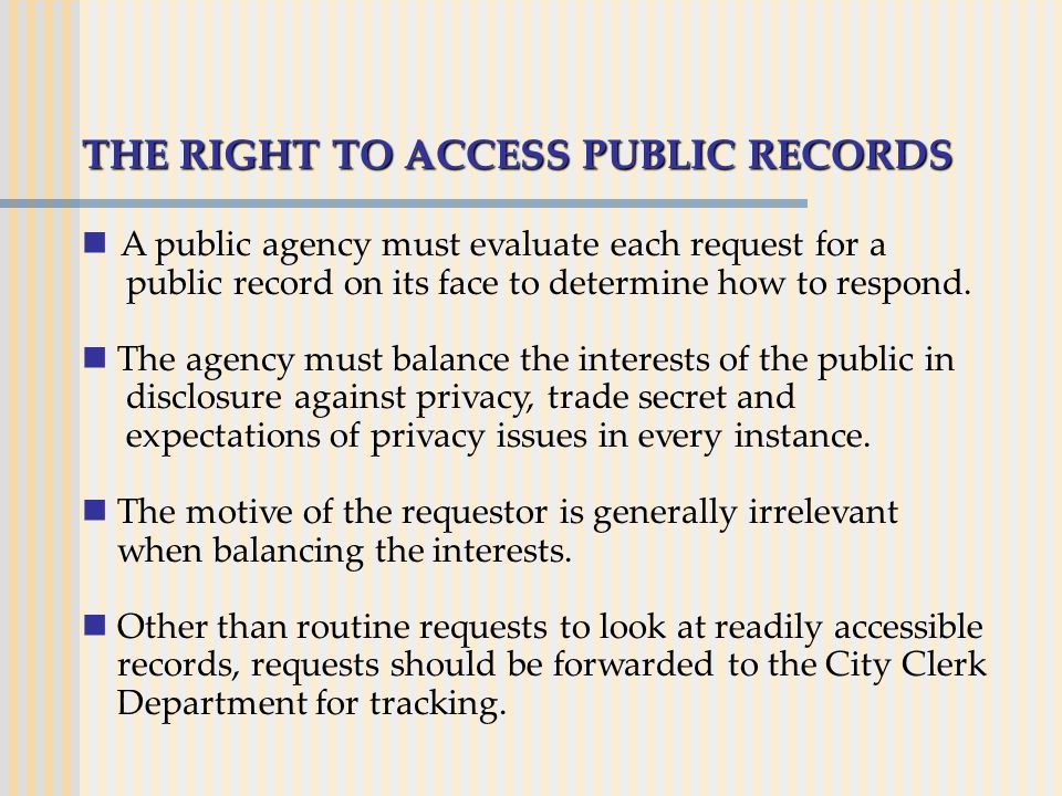 THE RIGHT TO ACCESS PUBLIC RECORDS A public agency must evaluate each request for a public record on its face to determine how to respond. The agency