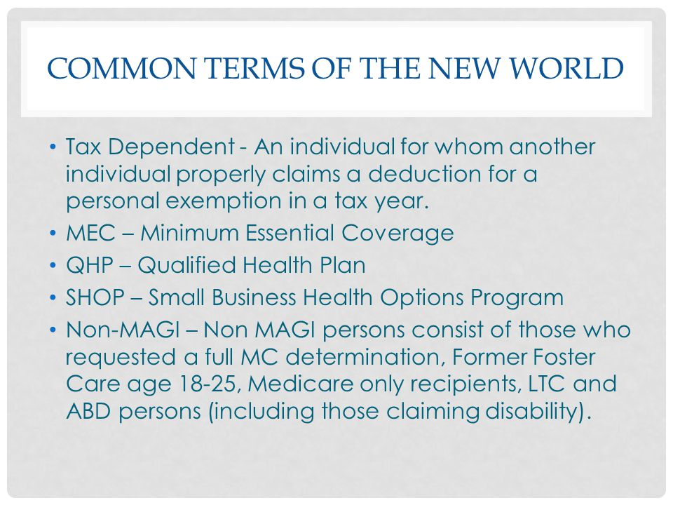COMMON TERMS OF THE NEW WORLD Tax Dependent - An individual for whom another individual properly claims a deduction for a personal exemption in a tax