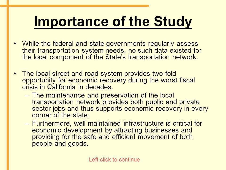 Importance of the Study While the federal and state governments regularly assess their transportation system needs, no such data existed for the local