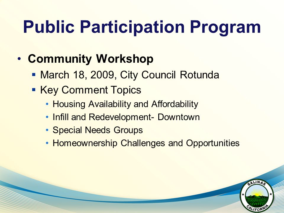 Public Participation Program Community Workshop  March 18, 2009, City Council Rotunda  Key Comment Topics Housing Availability and Affordability Infill and Redevelopment- Downtown Special Needs Groups Homeownership Challenges and Opportunities