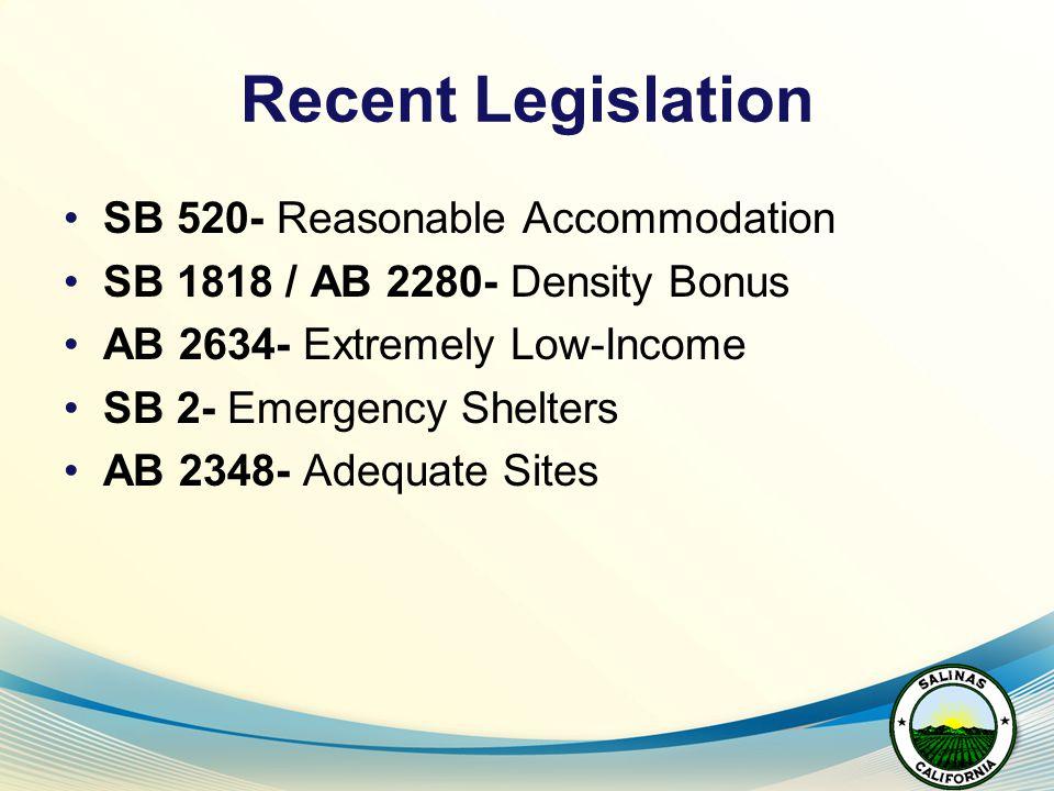 Recent Legislation SB 520- Reasonable Accommodation SB 1818 / AB 2280- Density Bonus AB 2634- Extremely Low-Income SB 2- Emergency Shelters AB 2348- A