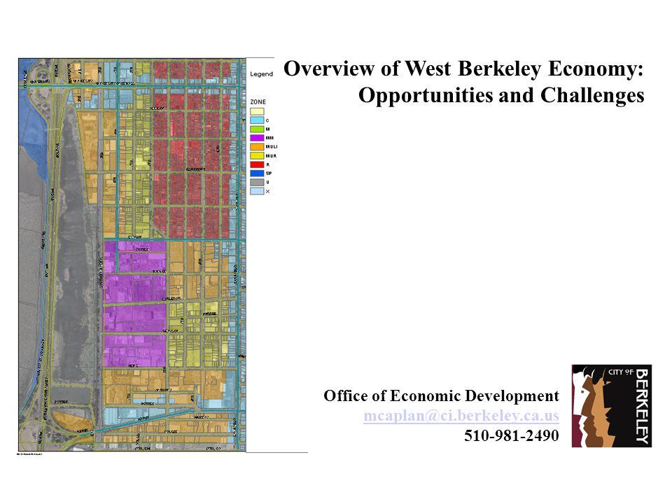 Office of Economic Development mcaplan@ci.berkeley.ca.us 510-981-2490 Overview of West Berkeley Economy: Opportunities and Challenges