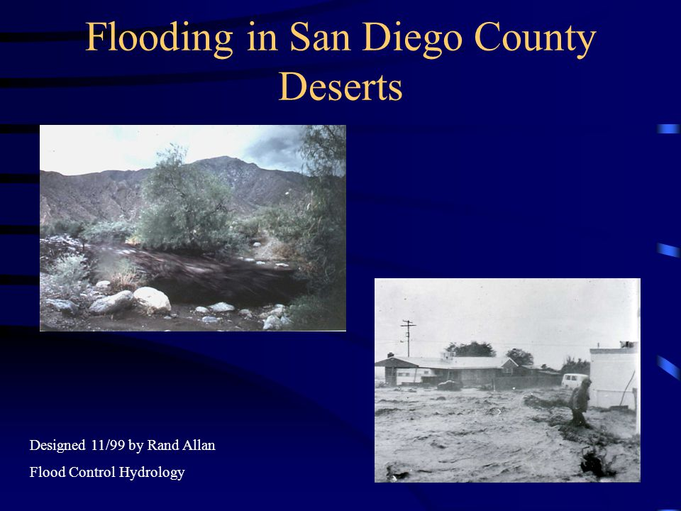 Flooding in San Diego County Deserts Designed 11/99 by Rand Allan Flood Control Hydrology