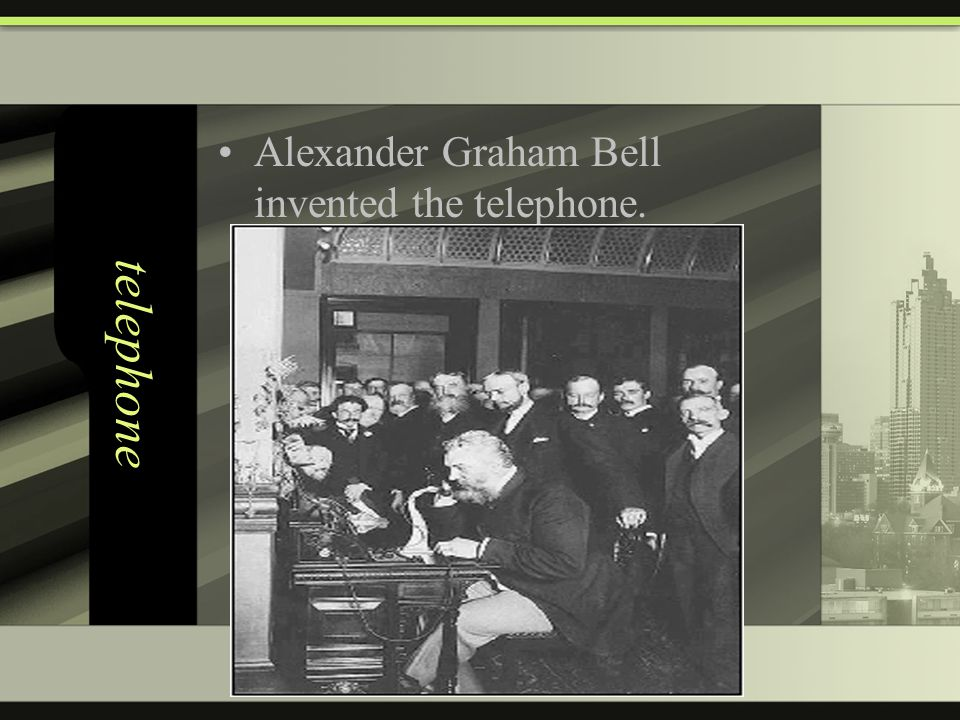 telephone Alexander Graham Bell invented the telephone.