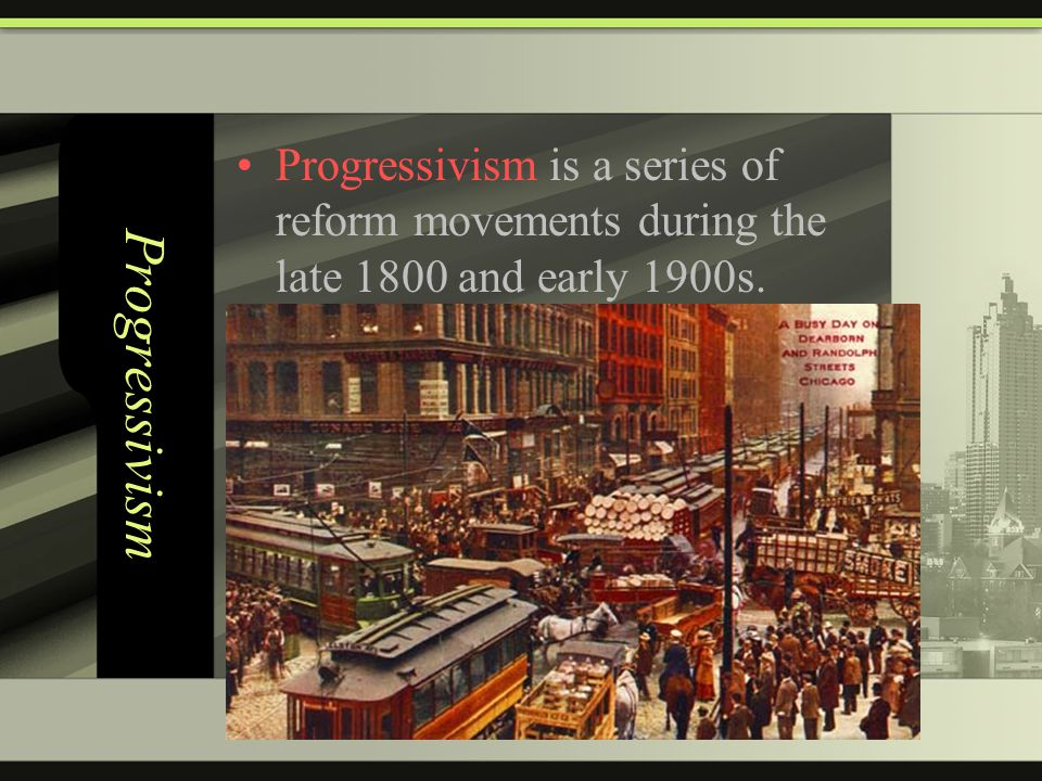 Progressivism is a series of reform movements during the late 1800 and early 1900s.