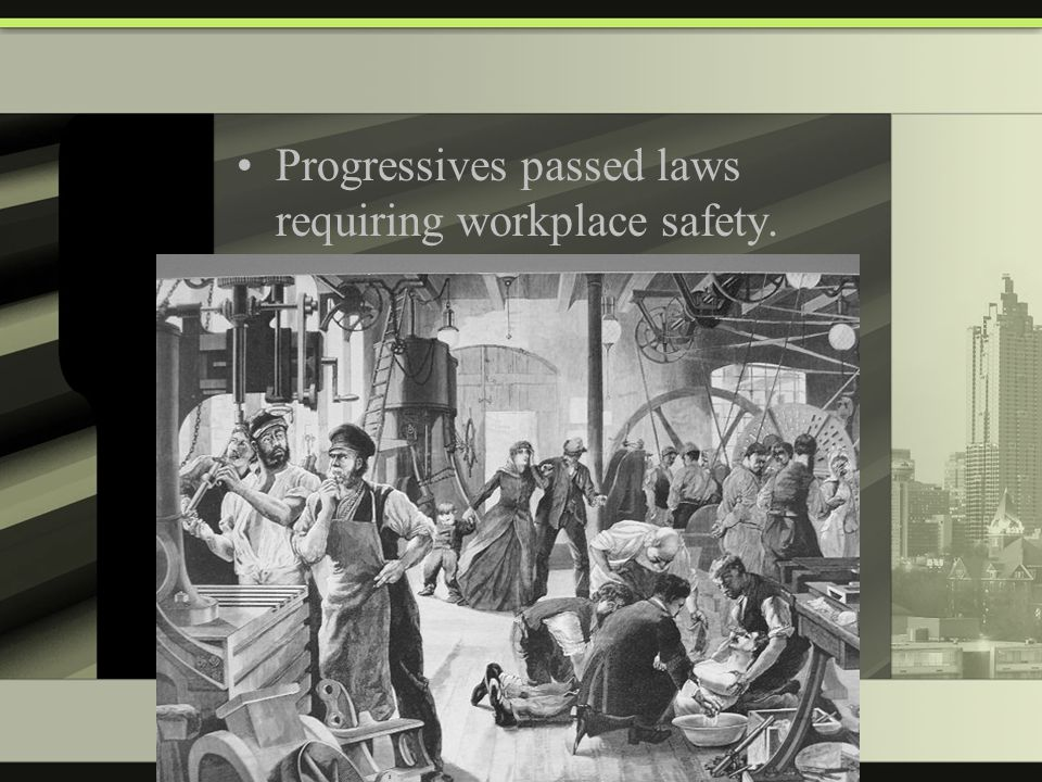 Progressives passed laws requiring workplace safety.