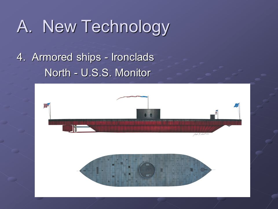 A. New Technology 4. Armored ships - Ironclads North - U.S.S. Monitor