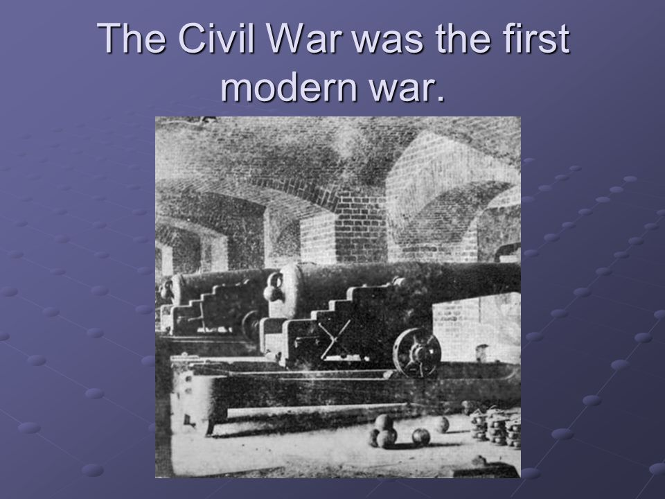 The Civil War was the first modern war.
