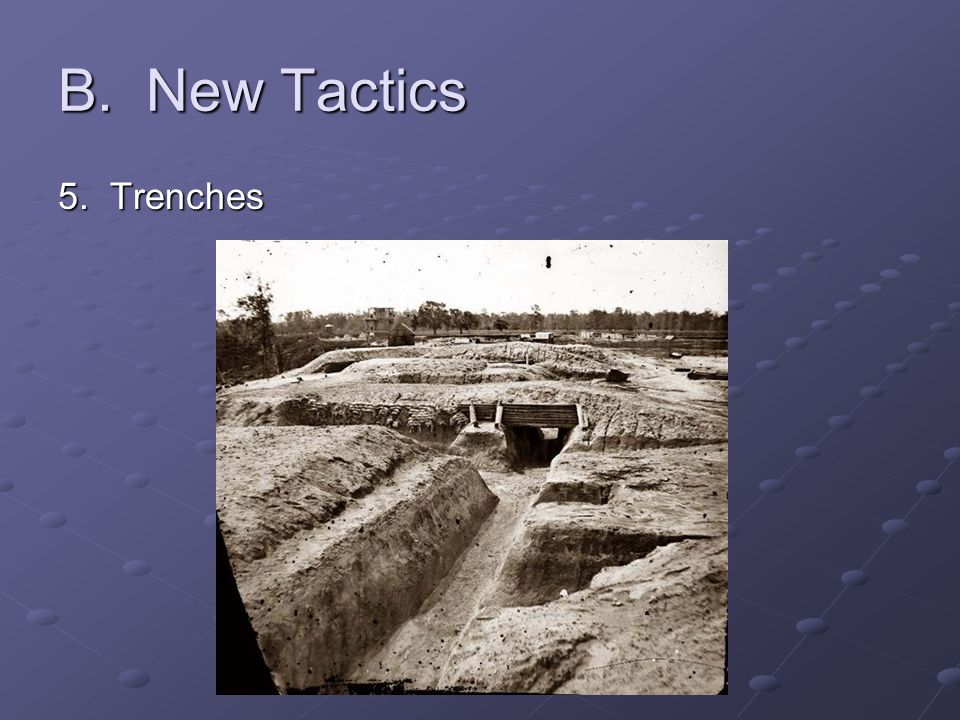 B. New Tactics 5. Trenches